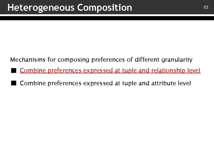Heterogeneous Composition Mechanisms for composing preferences of different granularity Combine preferences expressed at tuple