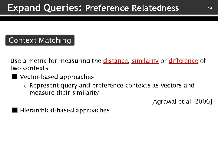 Expand Queries: Preference Relatedness 73 Context Matching Use a metric for measuring the distance,