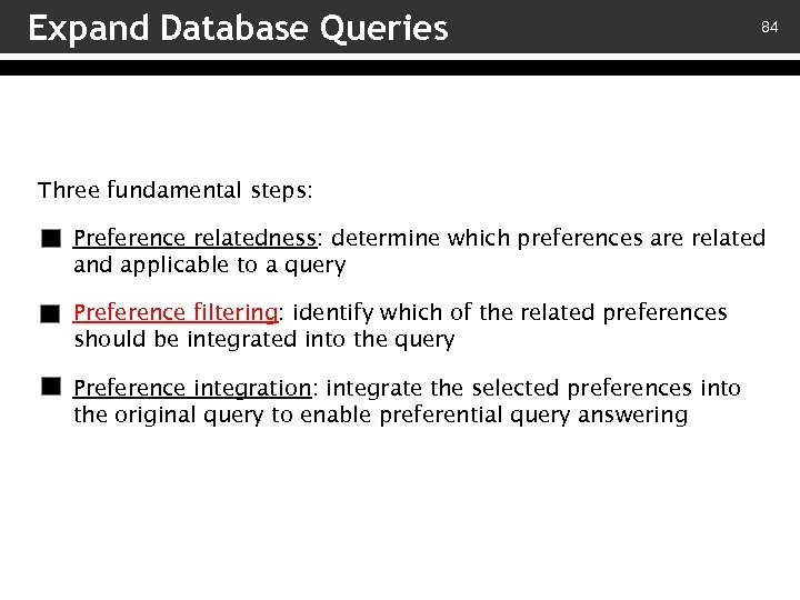 Expand Database Queries 84 Three fundamental steps: v – Preference relatedness: determine which preferences