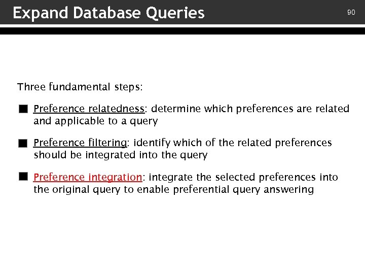 Expand Database Queries 90 Three fundamental steps: v – Preference relatedness: determine which preferences