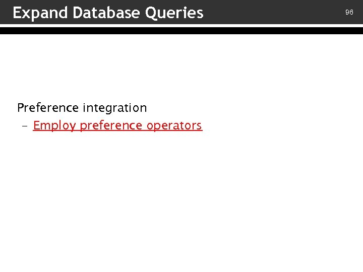 Expand Database Queries Preference integration – Employ preference operators 96