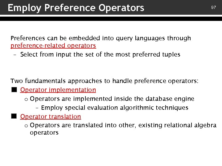 Employ Preference Operators 97 Preferences can be embedded into query languages through preference-related operators