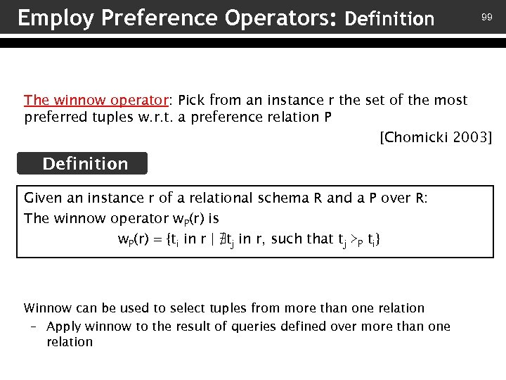 Employ Preference Operators: Definition 99 The winnow operator: Pick from an instance r the