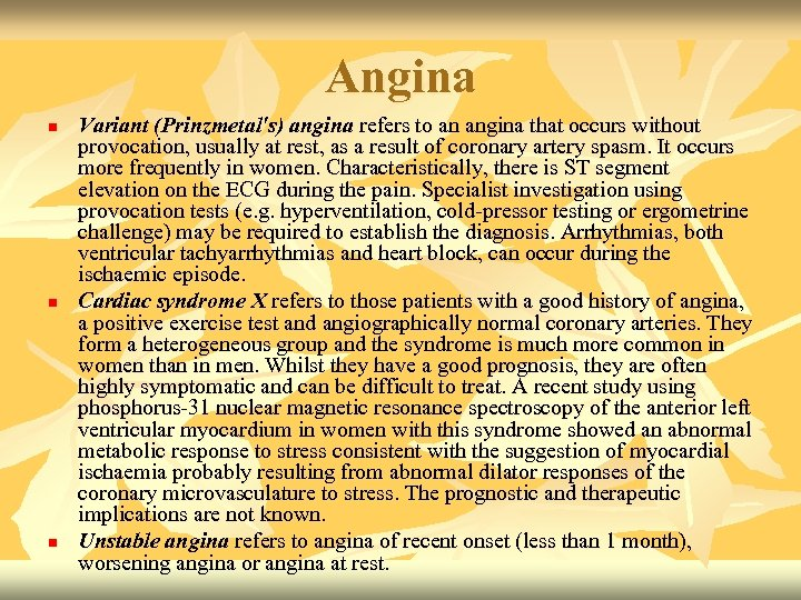 Angina n n n Variant (Prinzmetal's) angina refers to an angina that occurs without