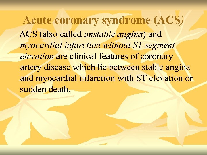 Acute coronary syndrome (ACS) ACS (also called unstable angina) and myocardial infarction without ST