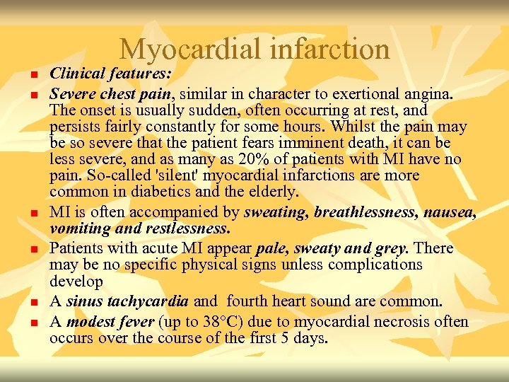 Myocardial infarction n n n Clinical features: Severe chest pain, similar in character to