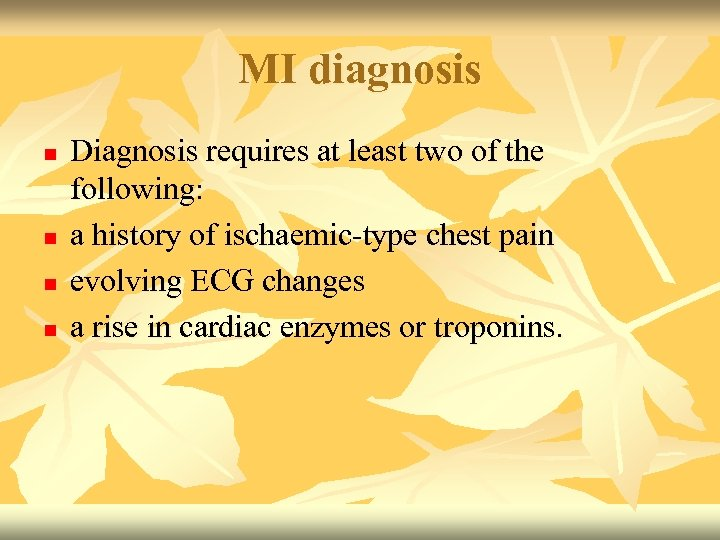 MI diagnosis n n Diagnosis requires at least two of the following: a history