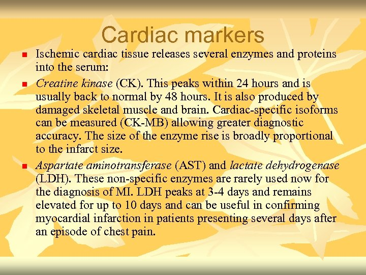 Cardiac markers n n n Ischemic cardiac tissue releases several enzymes and proteins into