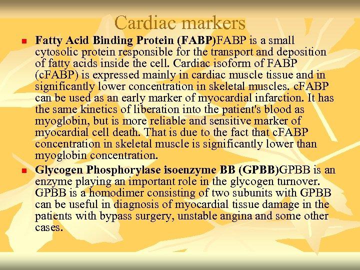 Cardiac markers n n Fatty Acid Binding Protein (FABP)FABP is a small cytosolic protein