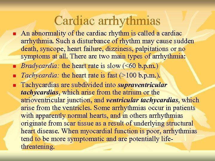 Cardiac arrhythmias n n An abnormality of the cardiac rhythm is called a cardiac