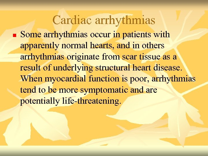 Cardiac arrhythmias n Some arrhythmias occur in patients with apparently normal hearts, and in
