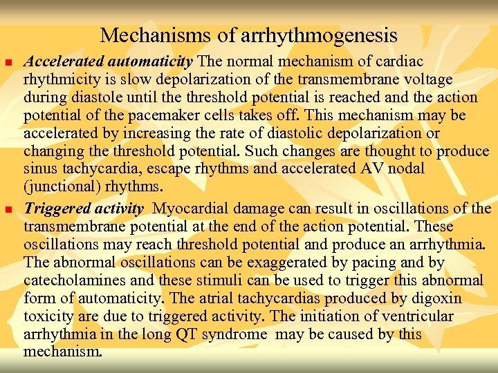 Mechanisms of arrhythmogenesis n n Accelerated automaticity The normal mechanism of cardiac rhythmicity is