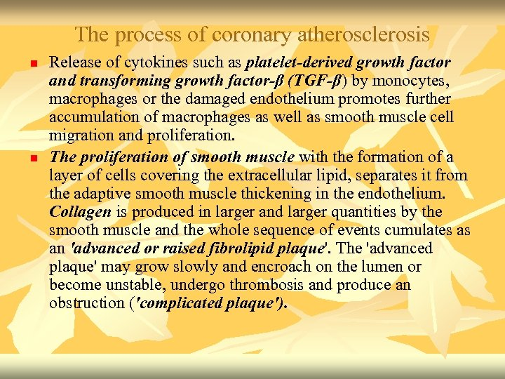The process of coronary atherosclerosis n n Release of cytokines such as platelet-derived growth