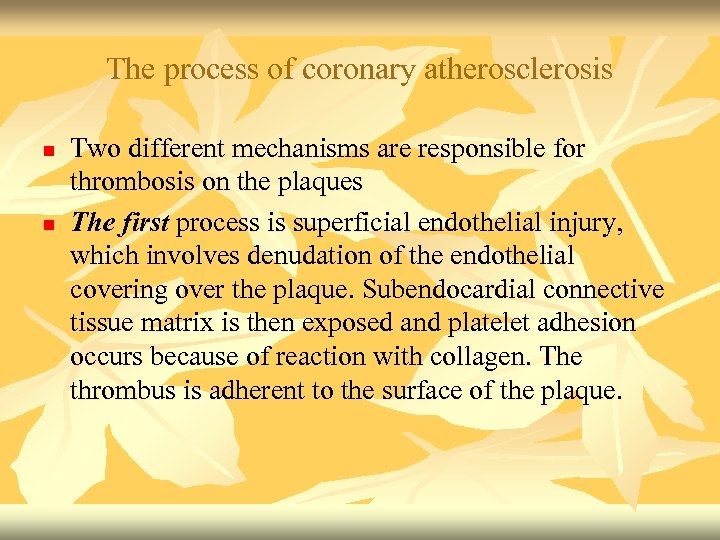 The process of coronary atherosclerosis n n Two different mechanisms are responsible for thrombosis