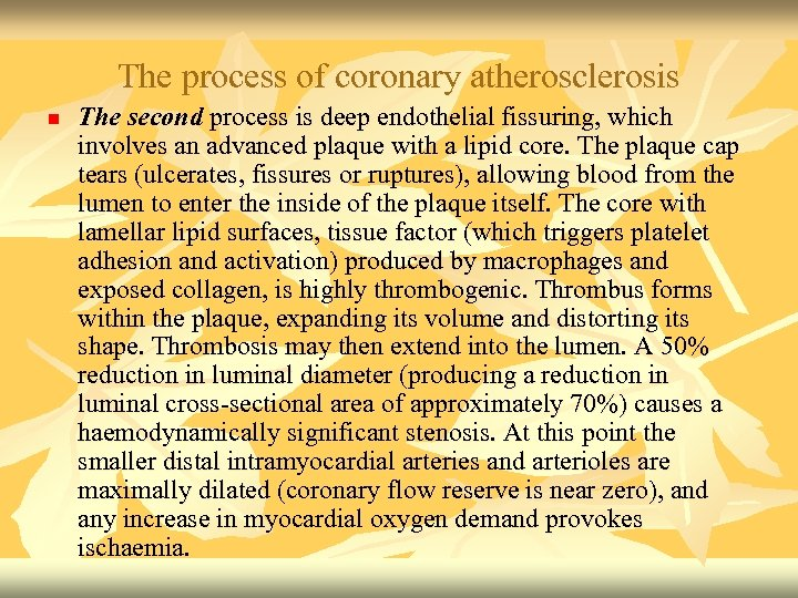 The process of coronary atherosclerosis n The second process is deep endothelial fissuring, which