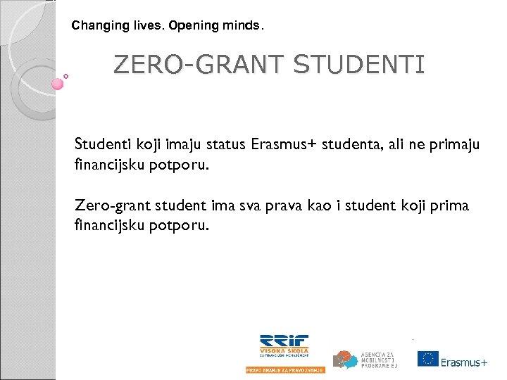 Changing lives. Opening minds. ZERO-GRANT STUDENTI Studenti koji imaju status Erasmus+ studenta, ali ne