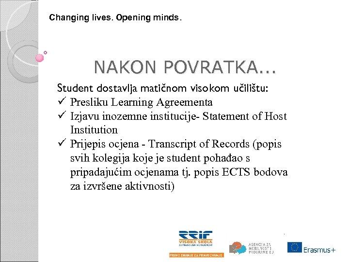 Changing lives. Opening minds. NAKON POVRATKA. . . Student dostavlja matičnom visokom učilištu: ü