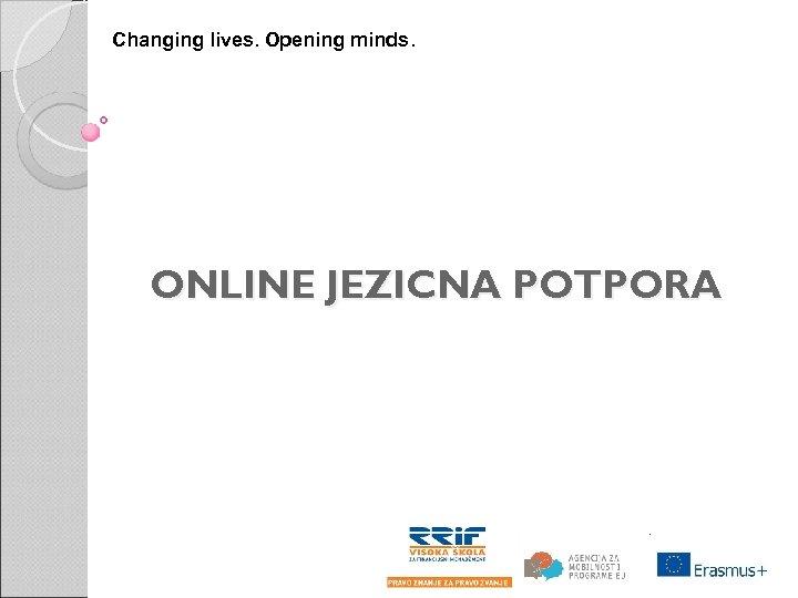 Changing lives. Opening minds. ONLINE JEZIČNA POTPORA