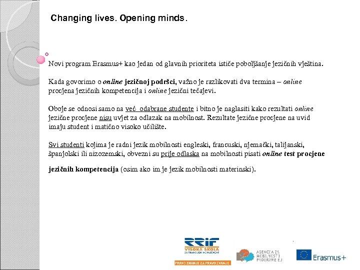 Changing lives. Opening minds. Novi program Erasmus+ kao jedan od glavnih prioriteta ističe poboljšanje