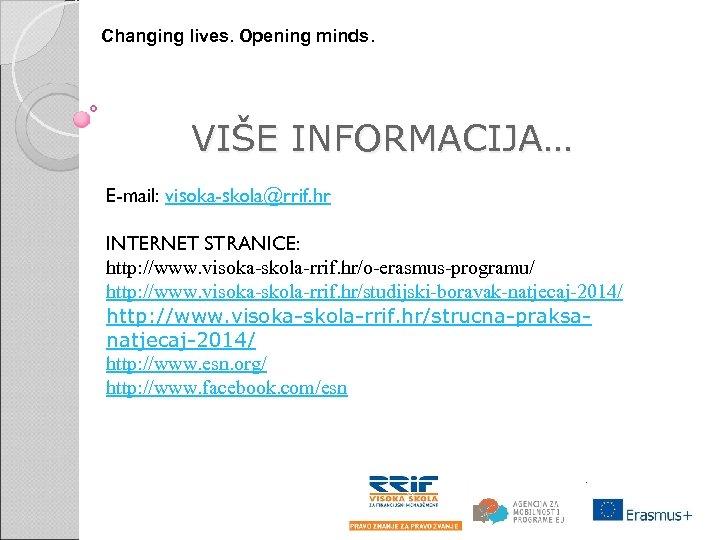 Changing lives. Opening minds. VIŠE INFORMACIJA… E-mail: visoka-skola@rrif. hr INTERNET STRANICE: http: //www. visoka-skola-rrif.