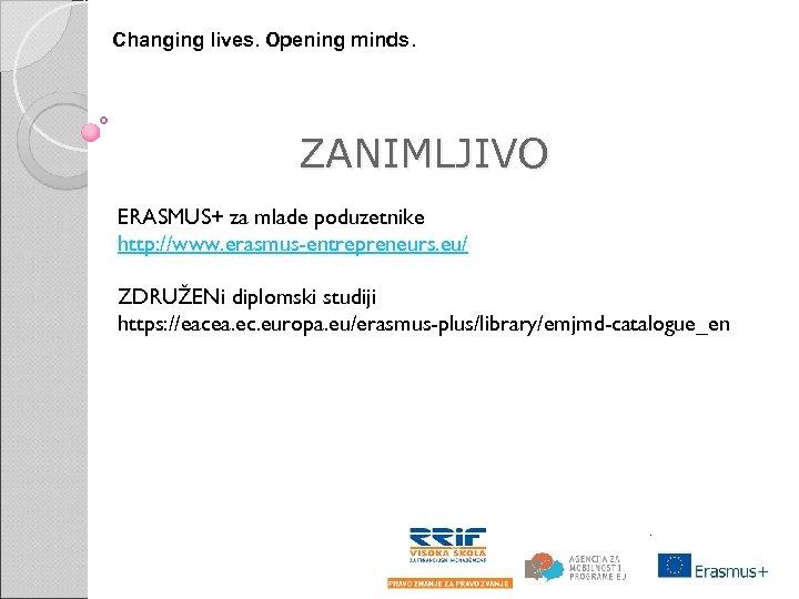 Changing lives. Opening minds. ZANIMLJIVO ERASMUS+ za mlade poduzetnike http: //www. erasmus-entrepreneurs. eu/ ZDRUŽENi