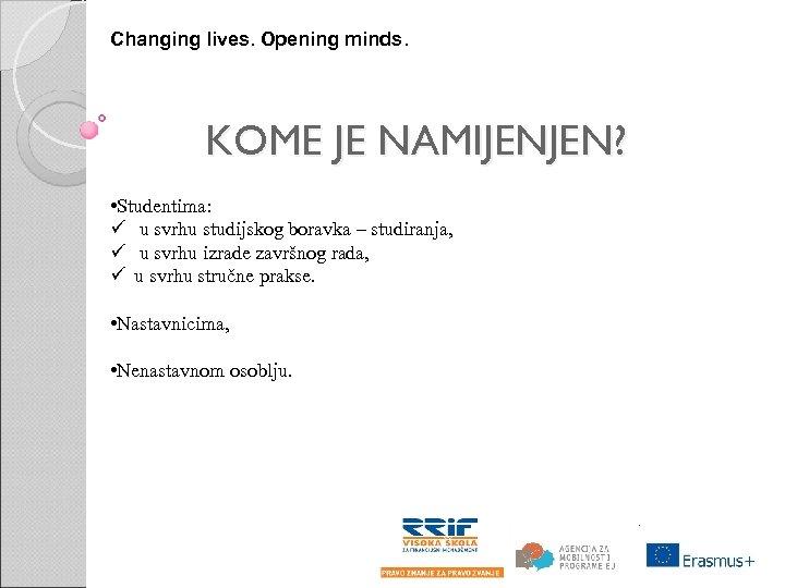 Changing lives. Opening minds. KOME JE NAMIJENJEN? • Studentima: ü u svrhu studijskog boravka