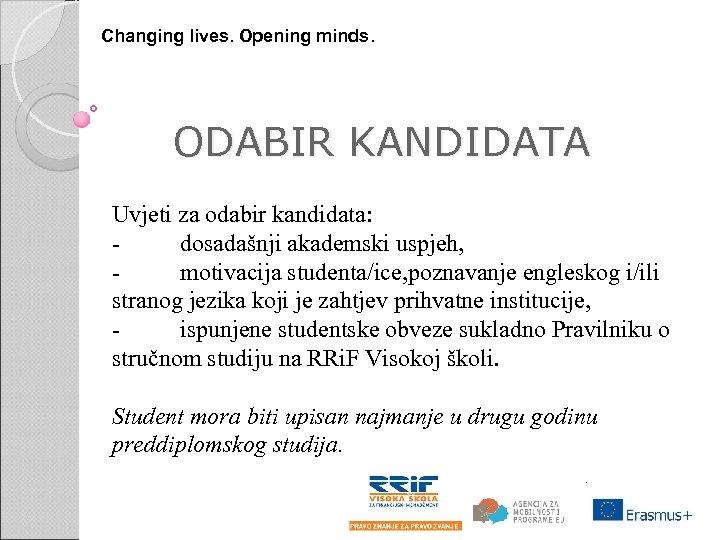 Changing lives. Opening minds. ODABIR KANDIDATA Uvjeti za odabir kandidata: - dosadašnji akademski uspjeh,