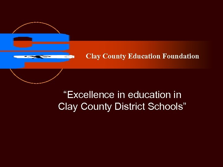 "Clay County Education Foundation ""Excellence in education in Clay County District Schools"""