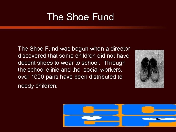 The Shoe Fund was begun when a director discovered that some children did not