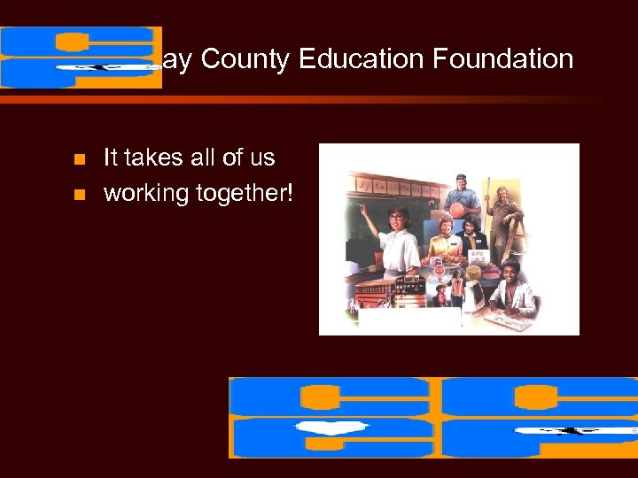 Clay County Education Foundation n n It takes all of us working together!