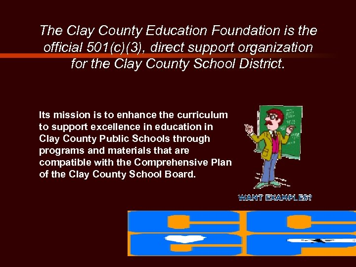 The Clay County Education Foundation is the official 501(c)(3), direct support organization for the