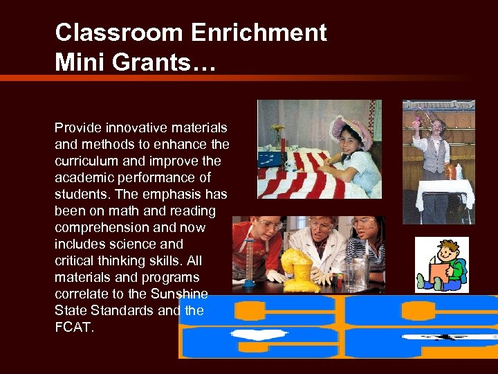 Classroom Enrichment Mini Grants… Provide innovative materials and methods to enhance the curriculum and