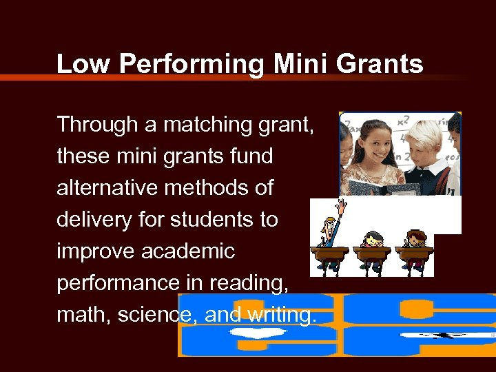 Low Performing Mini Grants Through a matching grant, these mini grants fund alternative methods