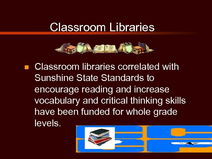 Classroom Libraries n Classroom libraries correlated with Sunshine State Standards to encourage reading and
