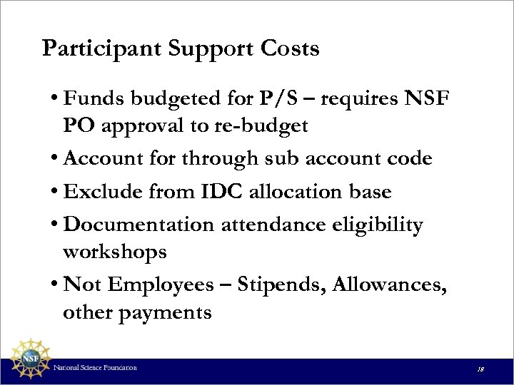 Participant Support Costs • Funds budgeted for P/S – requires NSF PO approval to