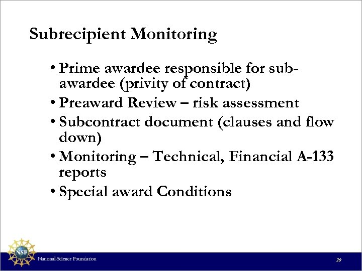 Subrecipient Monitoring • Prime awardee responsible for subawardee (privity of contract) • Preaward Review