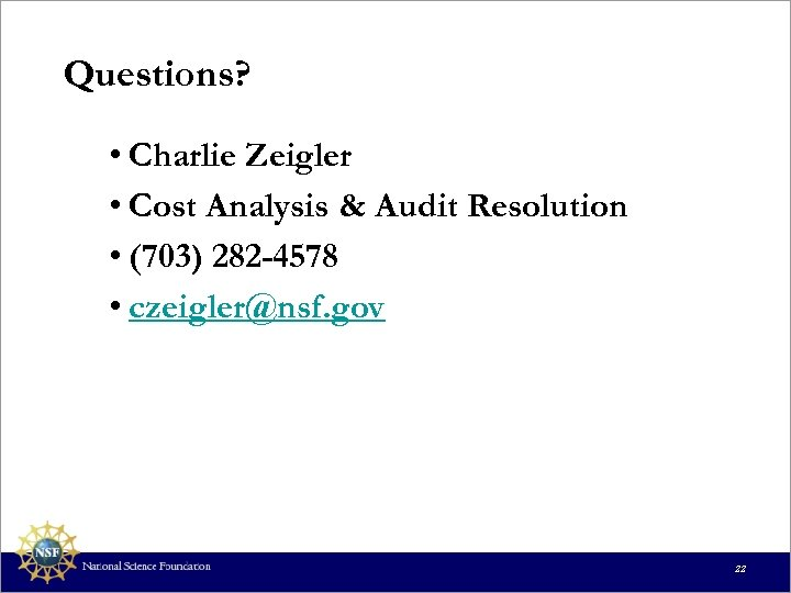 Questions? • Charlie Zeigler • Cost Analysis & Audit Resolution • (703) 282 -4578