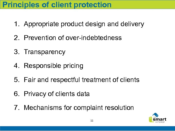 Principles of client protection 1. Appropriate product design and delivery 2. Prevention of over-indebtedness