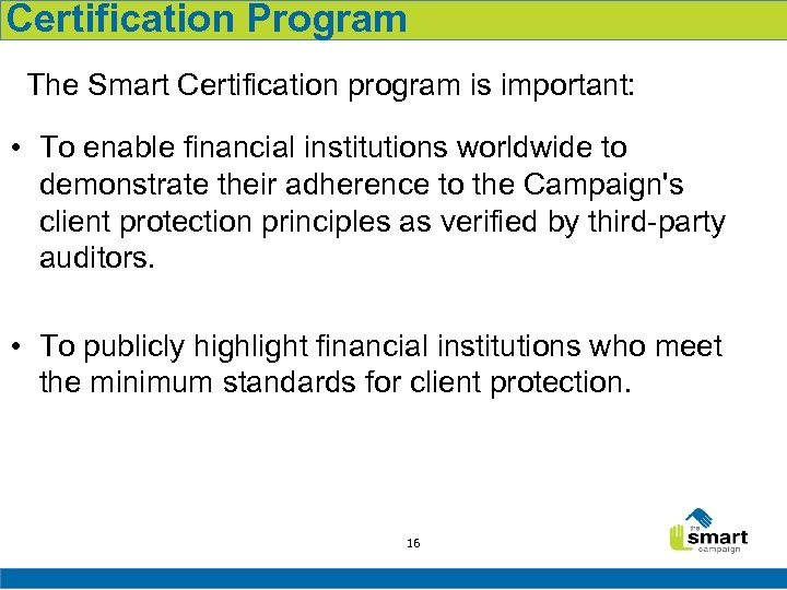 Certification Program The Smart Certification program is important: • To enable financial institutions worldwide