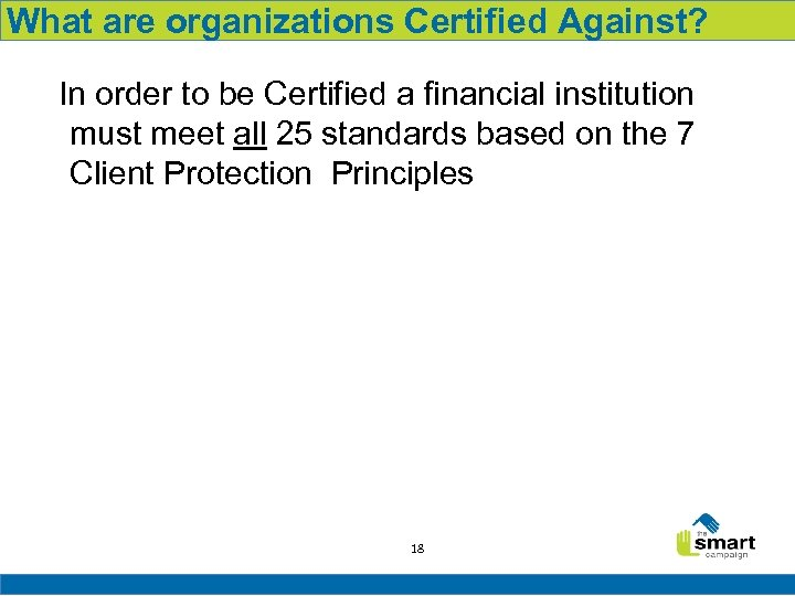 What are organizations Certified Against? In order to be Certified a financial institution must