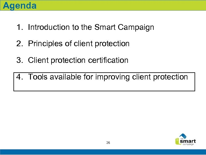 Agenda 1. Introduction to the Smart Campaign 2. Principles of client protection 3. Client
