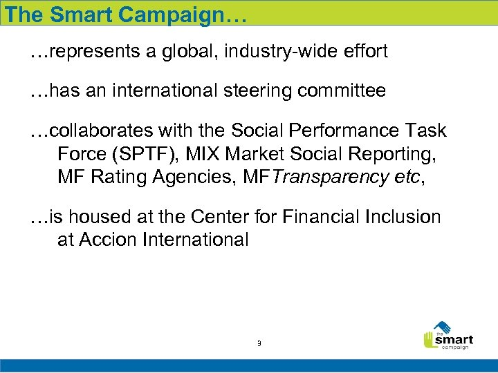 The Smart Campaign… …represents a global, industry-wide effort …has an international steering committee …collaborates