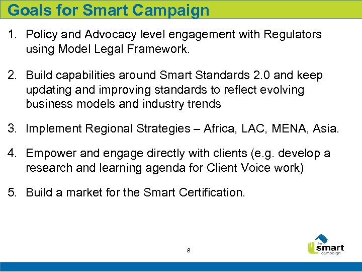 Goals for Smart Campaign 1. Policy and Advocacy level engagement with Regulators using Model