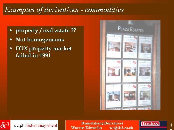 Examples of derivatives - commodities • property / real estate ? ? • Not