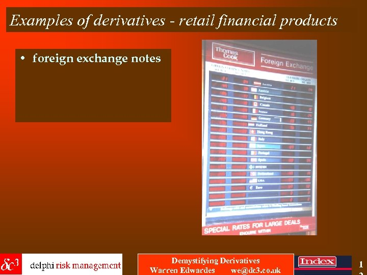 Examples of derivatives - retail financial products • foreign exchange notes Demystifying Derivatives Warren