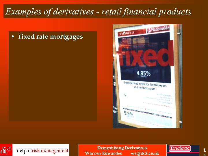 Examples of derivatives - retail financial products • fixed rate mortgages Demystifying Derivatives Warren
