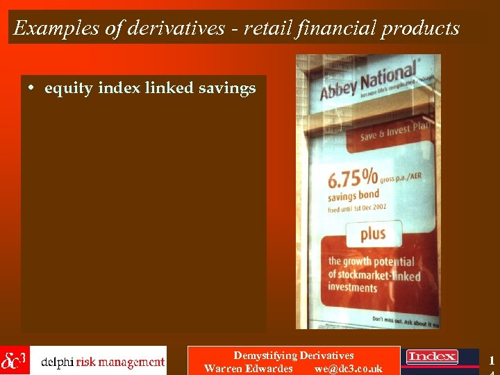 Examples of derivatives - retail financial products • equity index linked savings Demystifying Derivatives
