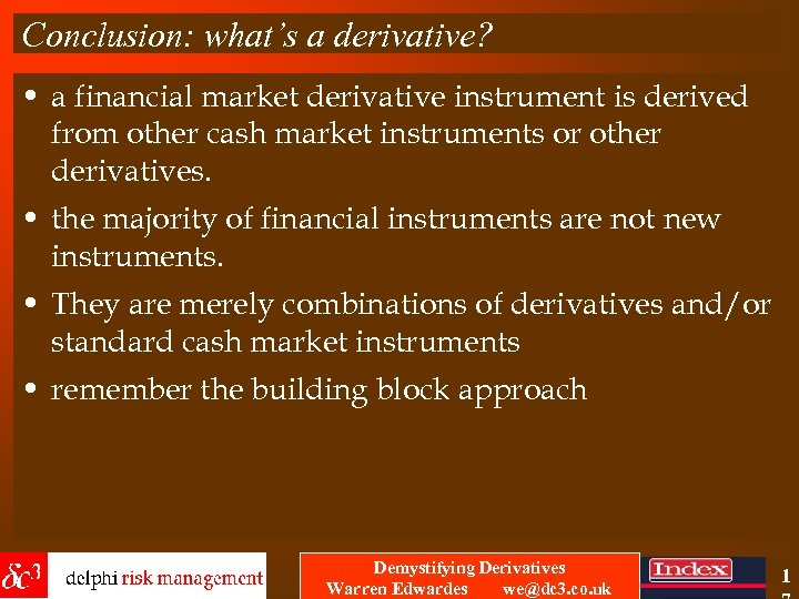 Conclusion: what's a derivative? • a financial market derivative instrument is derived from other