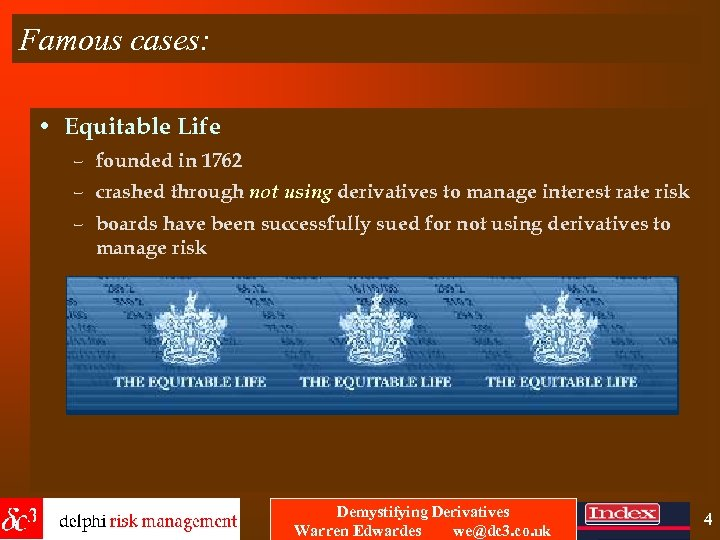 Famous cases: • Equitable Life – founded in 1762 – crashed through not using
