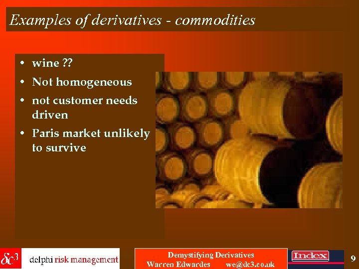 Examples of derivatives - commodities • wine ? ? • Not homogeneous • not